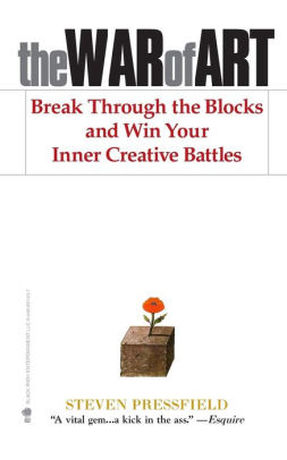 The War of Art, Break Through the Blocks and Win Your inner Creative Battles by Stephen Pressfield
